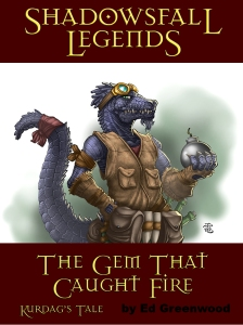 Shadowsfall Legends: The Gem That Caught Fire by Ed Greenwood