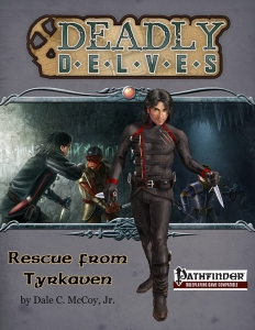 Deadly Delves Rescue from Tyrkaven PFRPG